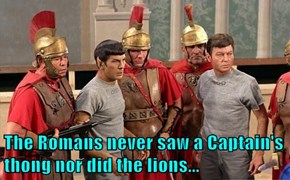 The Romans never saw a Captain's thong nor did the lions...