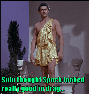 Sulu thought Spock looked really good in drag...