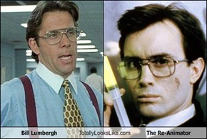 Bill Lumbergh Totally Looks Like The Re-Animator