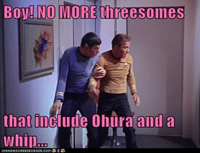 Boy! NO MORE threesomes  that include Ohura and a whip...