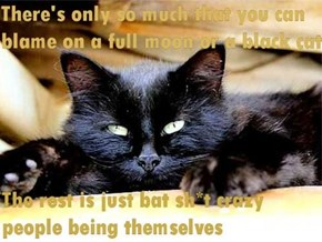 Black cats and full moons know that and snicker