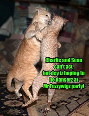 Charlie and Sean  can't act,  but dey iz hoping tu  be danserz at  Mr Fezzywigz party!