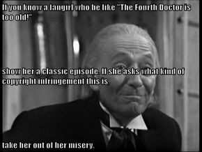 """If you know a fangirl who be like """"The Fourth Doctor is too old!"""" show her a classic episode. If she asks what kind of copyright infringement this is, take her out of her misery."""