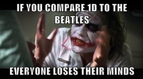 If you compare1D to The Beatles so help me i will...