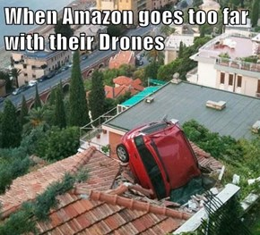 When Amazon goes too far with their Drones