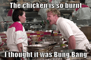 The chicken is so burnt  I thought it was Bung Bang