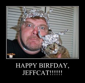 HAPPY BIRFDAY, JEFFCAT!!!!!!