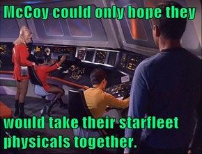 McCoy could only hope they  would take their starfleet physicals together.