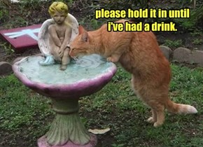 please hold it in until i've had a drink.