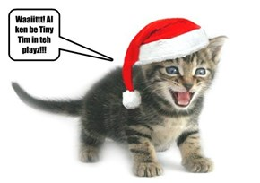 "Buster Protests! Too Many Kittehs Auditioning for teh Rol ob Tiny Tim in Team 1 KSO's Production ob ""A Catmas Carol"""