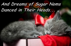 And Dreams of Sugar Noms Danced in Their Heads...