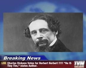 "Breaking News - Charles Dickens Votes for Herbert Herbert !!!!! ""He IS Tiny Tim,"" states Author."