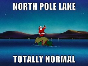 NORTH POLE LAKE  TOTALLY NORMAL