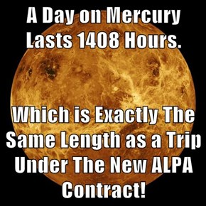 A Day on Mercury Lasts 1408 Hours.  Which is Exactly The Same Length as a Trip Under The New ALPA Contract!