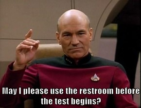May I please use the restroom before the test begins?