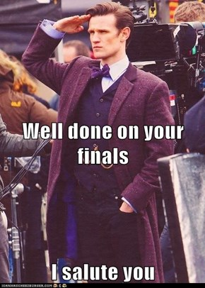Well done on your finals I salute you