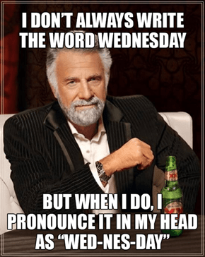Wednesday Should Officially Change to Humpday Because it is Easier to Spell