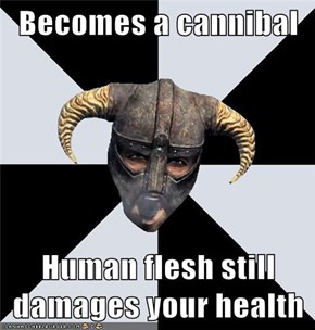 Becomes a cannibal  Human flesh still damages your health