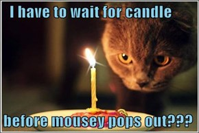 I have to wait for candle  before mousey pops out???