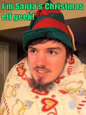 I'm Santa's Christmas elf geek!