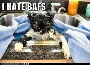 I HATE BAFS