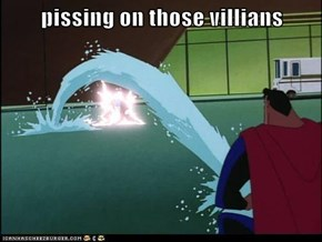 pissing on those villians