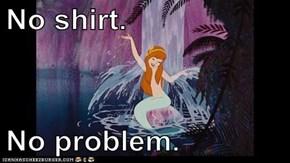 No shirt.   No problem.