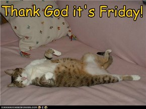 Thank God it's Friday!