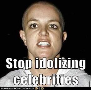 Stop idolizing celebrities