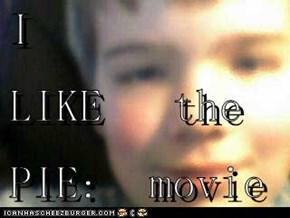I LIKE   the PIE:  movie