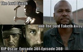 The Lord Giveth and The Lord Taketh Away RIP Oscar: Episode 301-Episode 308