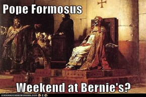Pope Formosus  Weekend at Bernie's?