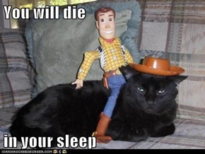 You will die  in your sleep