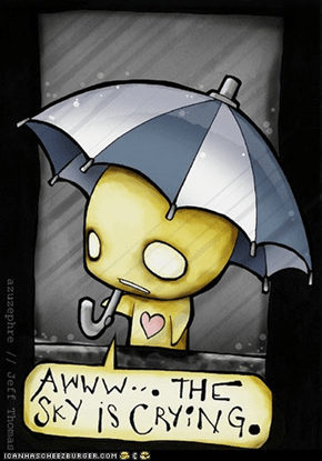 awww, the sky is crying...