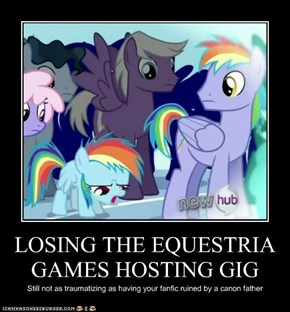 LOSING THE EQUESTRIA GAMES HOSTING GIG