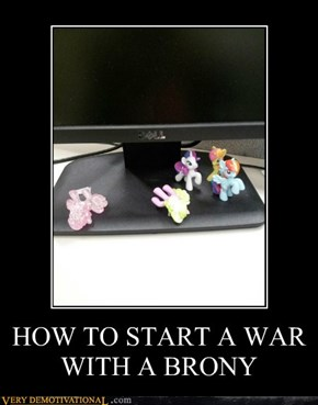 HOW TO START A WAR WITH A BRONY