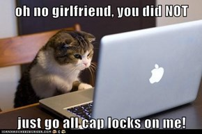 oh no girlfriend, you did NOT  just go all cap locks on me!
