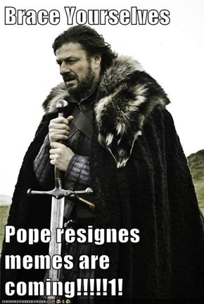 Brace Yourselves  Pope resignes memes are coming!!!!!1!