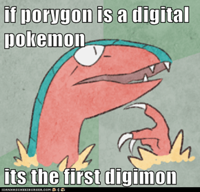 if porygon is a digital pokemon  its the first digimon
