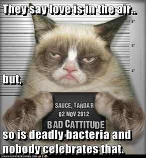 They say love is in the air.. but, so is deadly bacteria and nobody celebrates that.