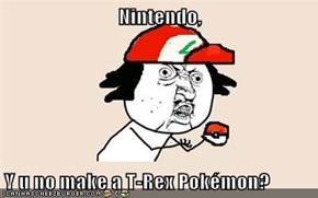 Nintendo,  Y u no make a T-Rex Pokémon?