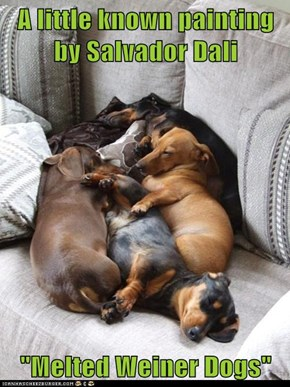 "A little known painting by Salvador Dali  ""Melted Weiner Dogs"""