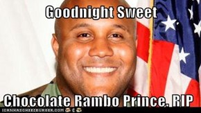 Goodnight Sweet  Chocolate Rambo Prince. RIP