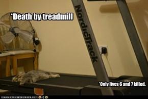 *Death by treadmill