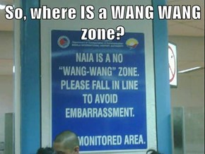 So, where IS a WANG WANG zone?