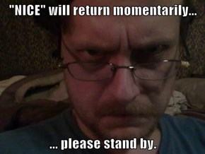 """NICE"" will return momentarily...  ... please stand by."