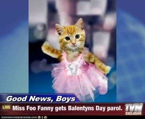 Good News, Boys - Miss Foo Fanny gets Balentyns Day parol.