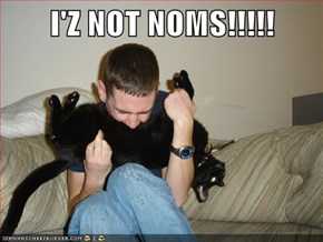 I'Z NOT NOMS!!!!!