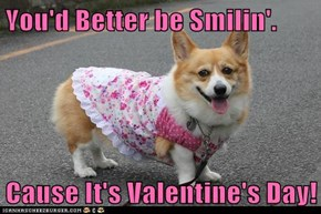 You'd Better be Smilin'.  Cause It's Valentine's Day!