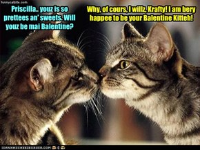 Krafty Katt asks Priscilla Pringle to goes to teh Balentine's Day Dance wiff him.. an' she accepts!!! They boff be so very happees!